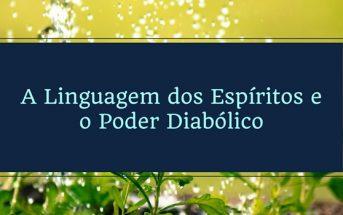 A Linguagem dos Espíritos e o Poder Diabólico
