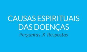 Causas Espirituais das Doenças