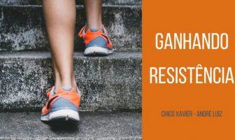 Mensagem espírita - Ganhando Resistência