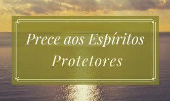 Prece aos Espíritos Protetores