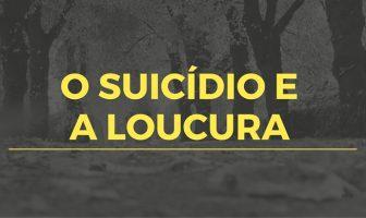 O Suicídio e a Loucura