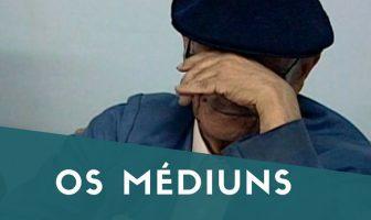 Os Médiuns